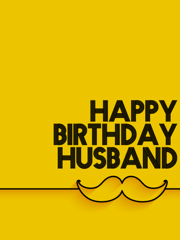 Moustache For You – HAPPY BIRTHDAY HUSBAND CARDS