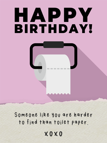 Toilet Paper?  –  Newly Added Birthday Cards
