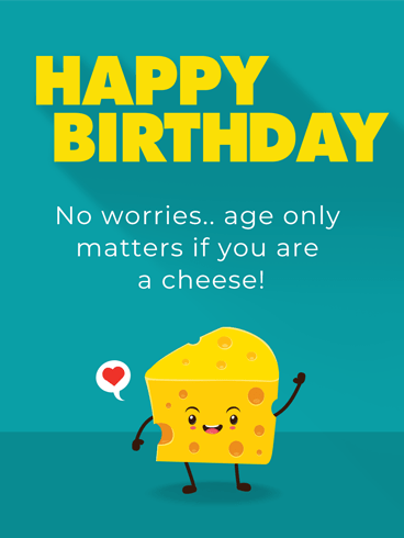 Age & Cheese –  Newly Added Birthday Cards