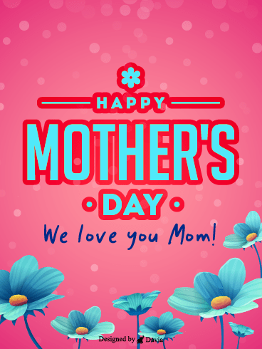Love You Mom – Happy Mothers Day Cards