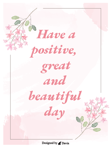 Positive and Beautiful - Have a Great Day Cards