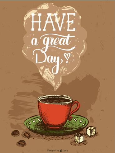 A Good Cup -  Have a Great Day