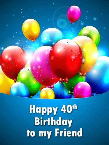 Colorful Balloon Happy 40th Birthday Card for Friends
