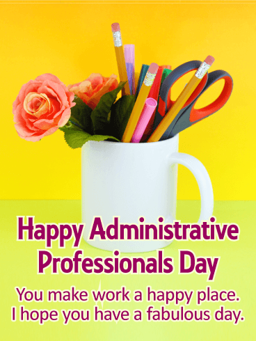 You Make Work a Happy Place! Happy Administrative Professionals Day