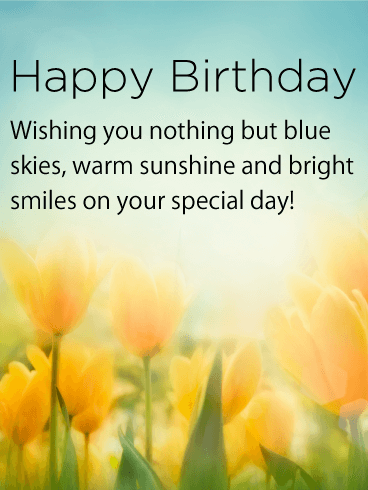 Happy Birthday Wishing You Nothing But Blue Skies Warm Sunshine And Bright Smiles On