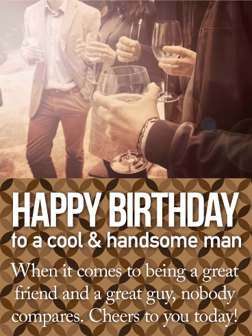 To a Cool & Handsome Man - Happy Birthday Card