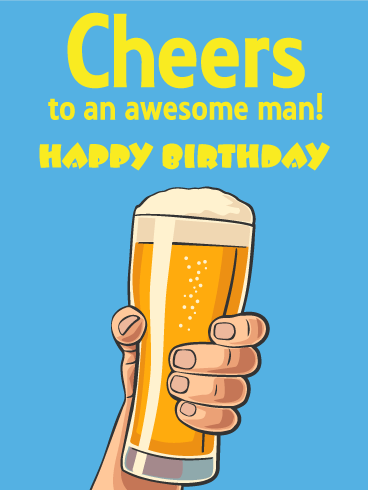 Cheers to an Awesome Man - Happy Birthday Card