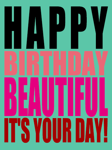 It's your day! - Happy Birthday Beautiful Card