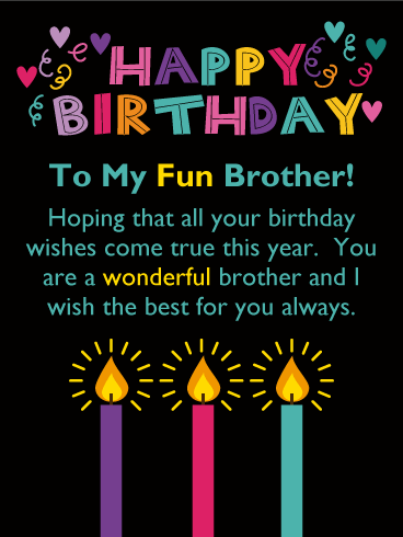 Happy Birthday To My Fun Brother Hoping That All Your Wishes Come True