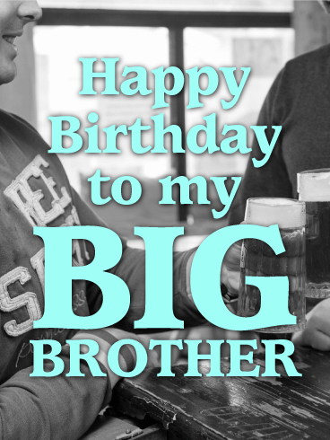 Cheers to my Big Brother - Happy Birthday Card