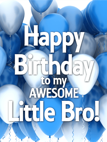 To my Awesome Little Bro - Happy Birthday Card