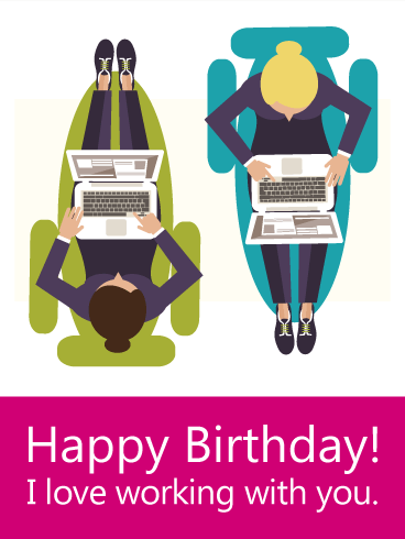 I love working with you - Birthday Card  for Co-Worker