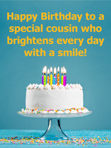 To a Special Cousin - Happy Birthday Card