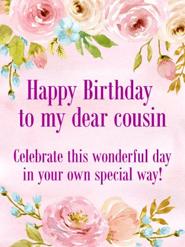 To my Dear Cousin - Happy Birthday Card