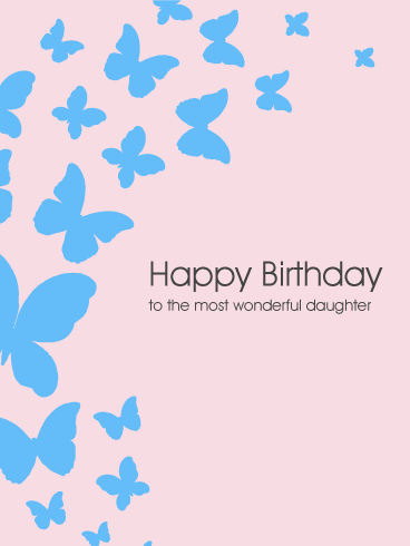 To the Most Wonderful Daughter - Butterfly Birthday Card