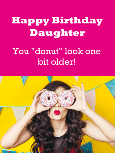 "You ""Donut"" Look Older! Funny Birthday Card for Daughter"