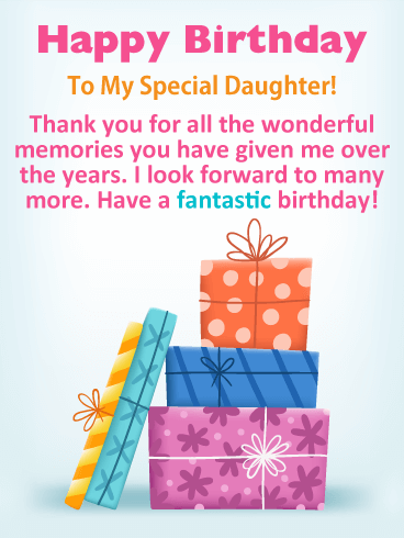 Happy Birthday To My Special Daughter Thank You For All The Wonderful Memories
