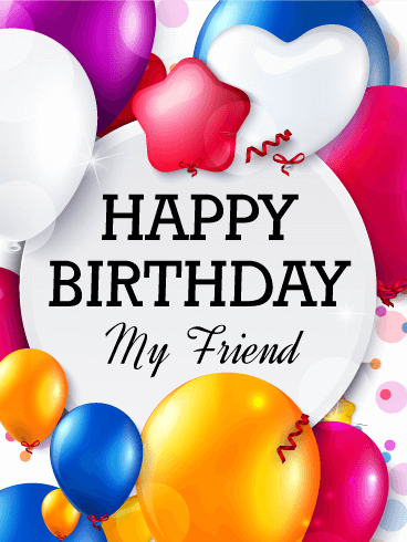 To My Friend - Birthday Balloon Card
