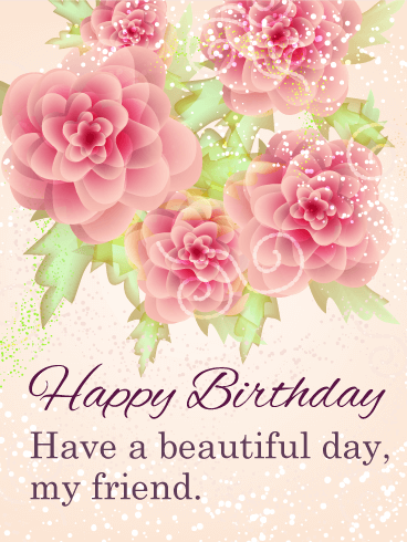Have a Beautiful Day - Happy Birthday Card for Friends