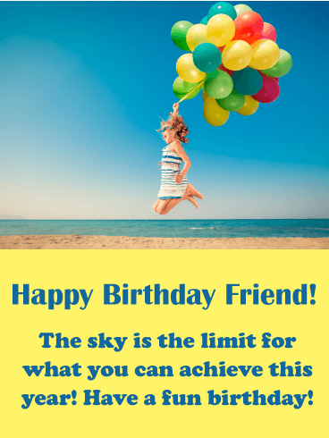 happy birthday friend the sky is the limit for what you can achieve this year