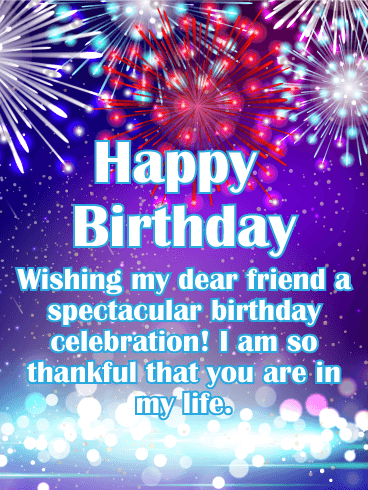 Happy Birthday Wishing My Dear Friend A Spectacular Celebration I Am So Thankful