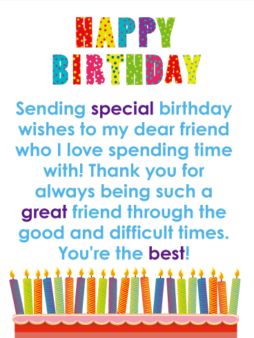 Happy Birthday Sending Special Wishes To My Dear Friend Who I Love Spending Time