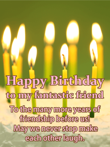 Happy Birthday To My Fantastic Friend The Many More Years Of Friendship Before Us