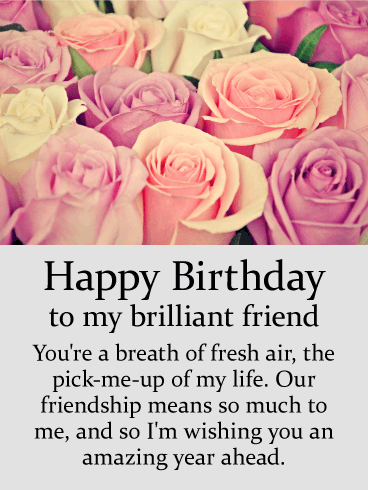To my Brilliant Friend - Rose Happy Birthday Card