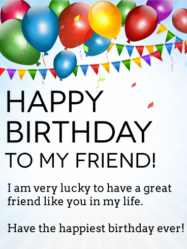 happy birthday to my friend i am very lucky to have a great friend like