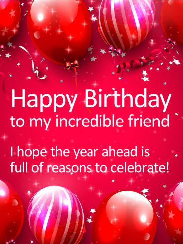 To my Incredible Friend - Happy Birthday Card