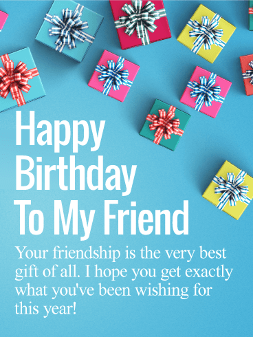 Happy Birthday To My Friend Your Friendship Is The Very Best Gift Of All