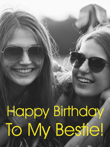 To my Bestie! Happy Birthday Card