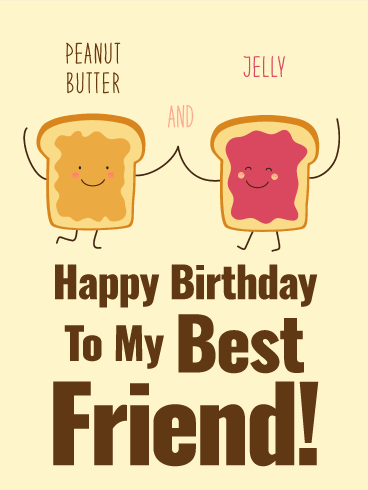 We are Peanut Butter & Jelly! Happy Birthday Card for Best Friends