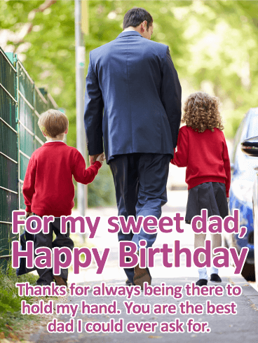 For My Sweet Dad Happy Birthday Thanks Always Being There To Hold