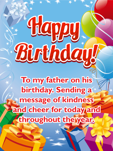 Happy Birthday dad To my father on his birthday. Sending a message of kindness and cheer for today and throughout the year.
