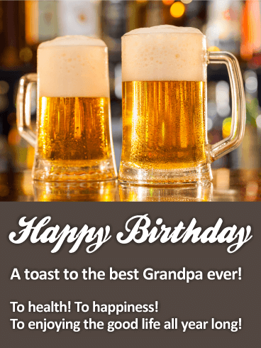 A Toast to the Best Grandpa! Happy Birthday Wishes Card