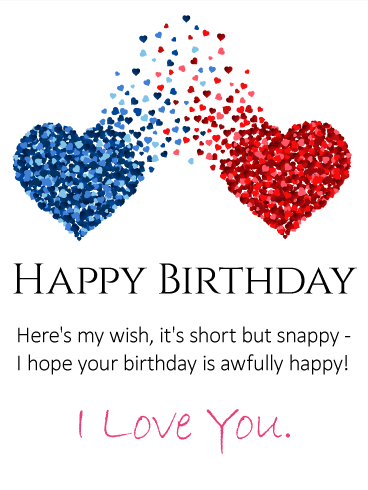 Happy Birthday Heres My Wish Its Short But Snappy I Hope Your