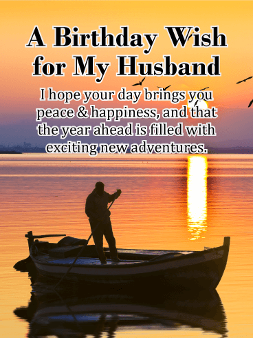 A Birthday Wish For My Husband I Hope Your Day Brings You Peace Happiness