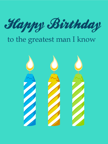 To the Greatest Man I know - Happy Birthday Candle Card