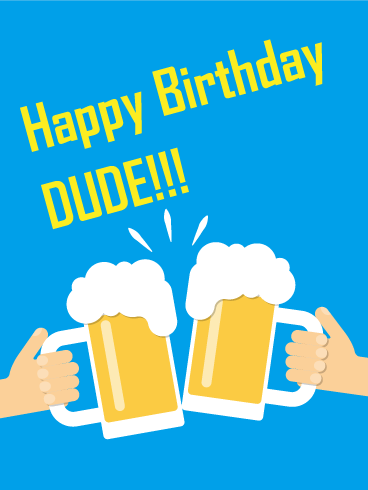 Cheers! Happy Birthday Dude Card