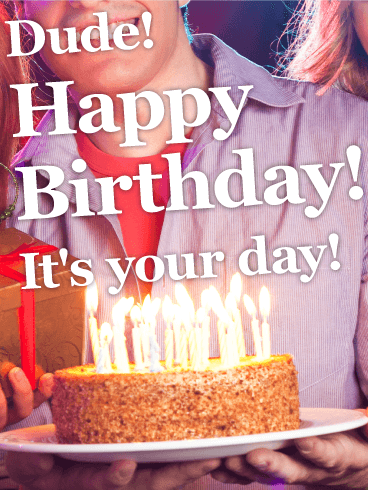 Dude! It's Your Day! - Happy Birthday Card