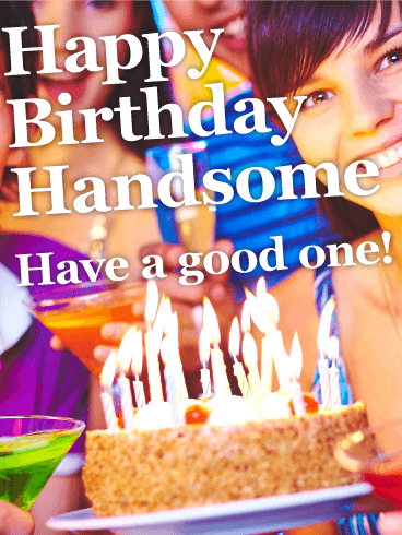 To a Handsome Guy - Happy Birthday Card