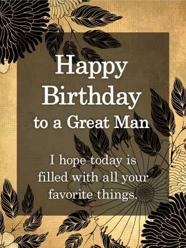 To A Great Man Happy Birthday Card For Him Birthday Greeting