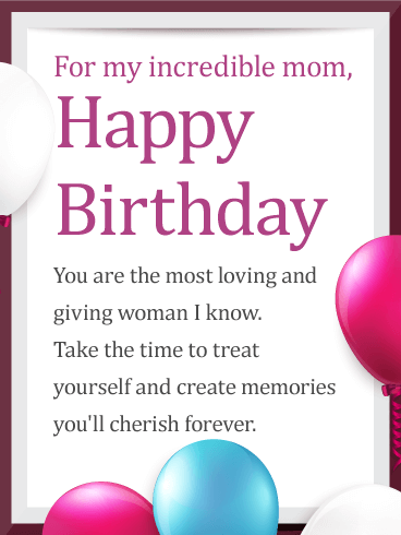 For My Incredible Mom Happy Birthday You Are The Most Loving And Giving Woman