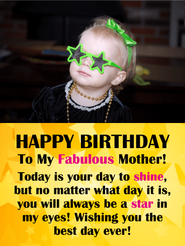 HAPPY BIRTHDAY To My Fabulous Mother Today Is Your Day Shine But No