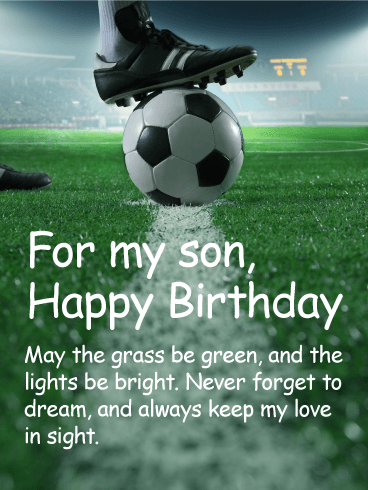 For My Son Happy Birthday May The Grass Be Green And Lights