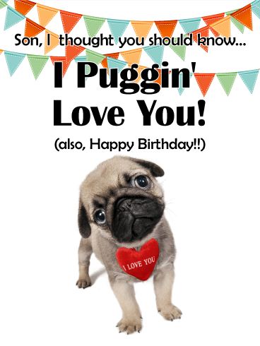 Puggin' Love You! Funny Birthday Card for Son