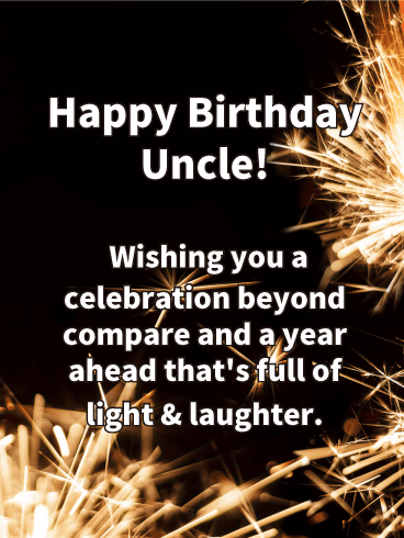 happy birthday uncle wishing you a celebration beyond compare and a year ahead thats full