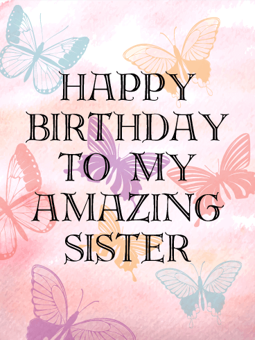 To My Amazing Sister - Birthday Card