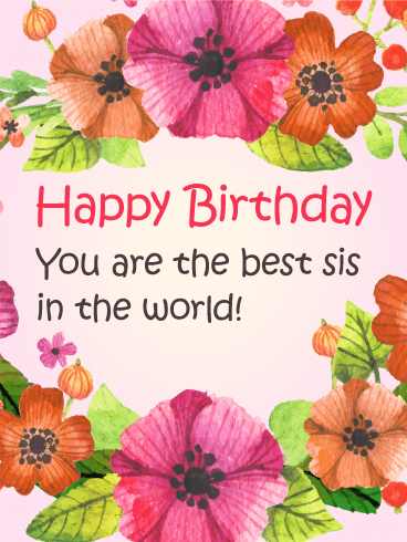To the Best Sis in the World! - Flower Birthday Card